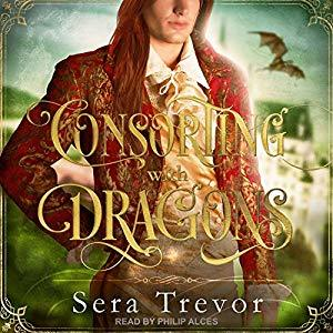Audiobook Review: Consorting With Dragons Dragons by Sera Trevor